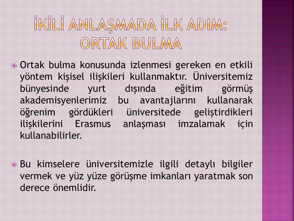  İstanbul Üniversitesi bölüm Erasmus Koordinatörleri bu ülkelerdeki üniversitelerin ilgili Erasmus Koordinatörleri ile yazışmak sureti ile ikili anlaşmaların başlangıcını yaparak kendi bölümleri ile anlaşma yapmak isteyen üniversite/bölümleri İstanbul Üniversitesi Uluslararası Akademik İlişkiler Kurulu Erasmus Koordinatörlüğüne bildirirler.
