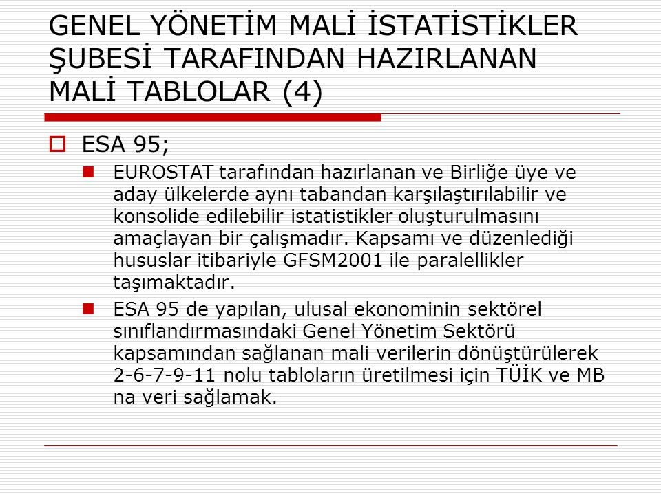 GENEL YÖNETİM MALİ İSTATİSTİKLER ŞUBESİ TARAFINDAN HAZIRLANAN MALİ TABLOLAR (4)  ESA 95; EUROSTAT tarafından hazırlanan ve Birliğe üye ve aday ülkele