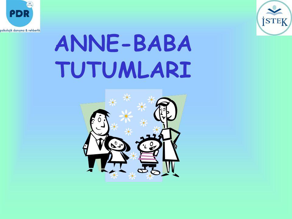 ANNE-BABA TUTUMLARI KORUYUCU TUTUM Koruyucu tutum ile büyüyen çocuklar, kendi başına hareket etmekte ve karar vermekte zorlanır.