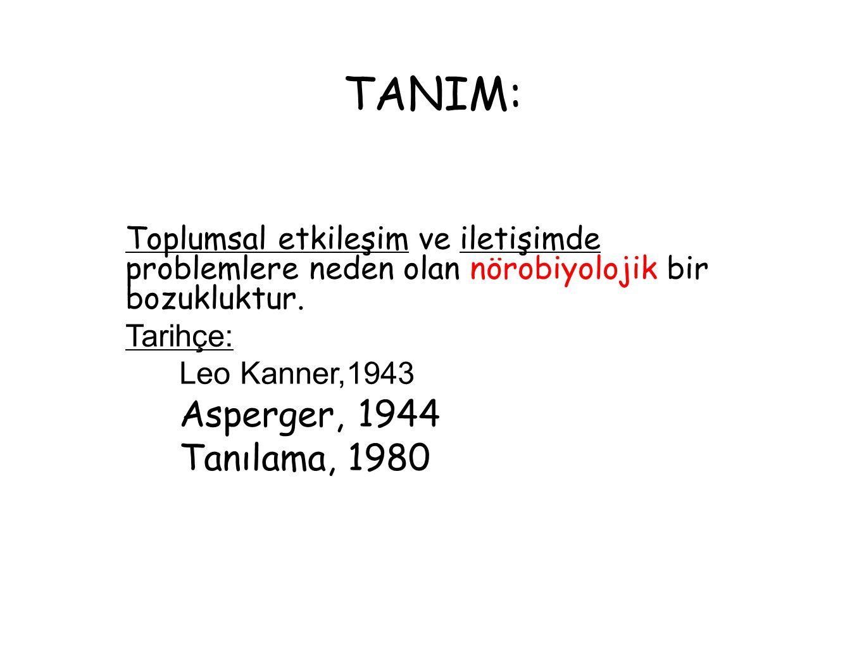 TANIM: Toplumsal etkileşim ve iletişimde problemlere neden olan nörobiyolojik bir bozukluktur. Tarihçe: Leo Kanner,1943 Asperger, 1944 Tanılama, 1980
