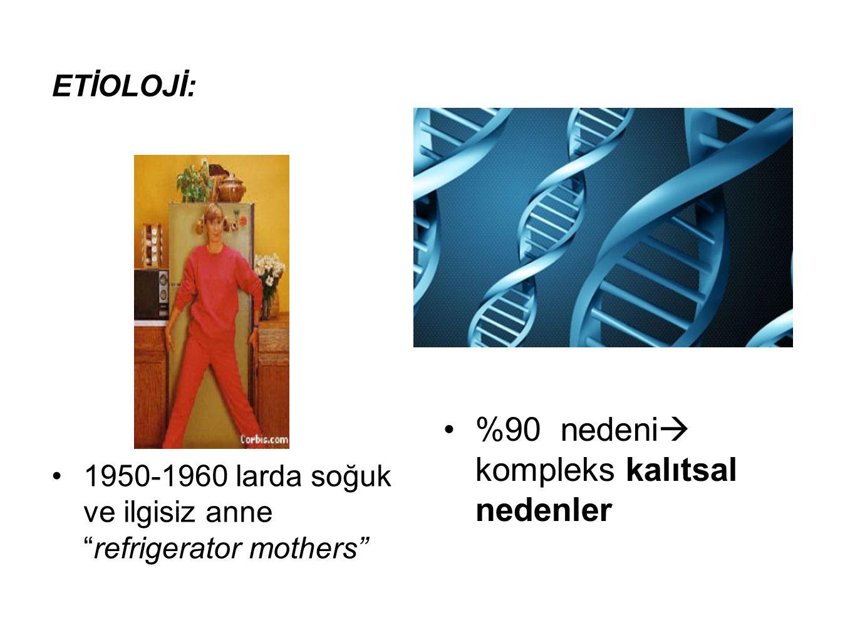 "ETİOLOJİ: 1950-1960 larda soğuk ve ilgisiz anne ""refrigerator mothers"" %90 nedeni  kompleks kalıtsal nedenler"