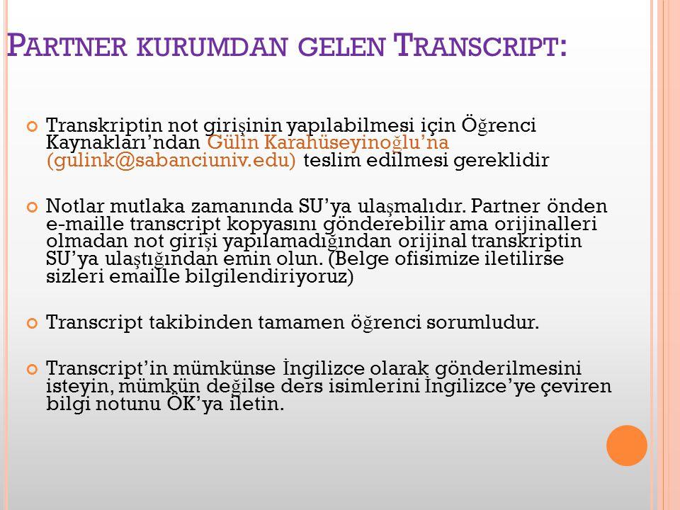 P ARTNER KURUMDAN GELEN T RANSCRIPT : Transkriptin not giri ş inin yapılabilmesi için Ö ğ renci Kaynakları'ndan Gülin Karahüseyino ğ lu'na (gulink@sabanciuniv.edu) teslim edilmesi gereklidir Notlar mutlaka zamanında SU'ya ula ş malıdır.