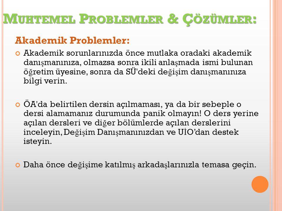 M UHTEMEL P ROBLEMLER & Ç ÖZÜMLER : Akademik Problemler: Akademik sorunlarınızda önce mutlaka oradaki akademik danı ş manınıza, olmazsa sonra ikili anla ş mada ismi bulunan ö ğ retim üyesine, sonra da SÜ deki de ğ i ş im danı ş manınıza bilgi verin.