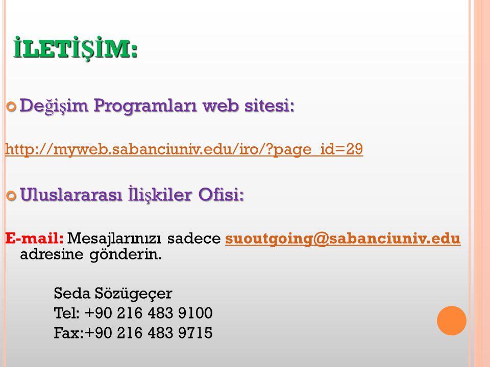 İ LET İŞİ M: De ğ i ş im Programları web sitesi: http://myweb.sabanciuniv.edu/iro/ page_id=29 Uluslararası İ li ş kiler Ofisi: E-mail: Mesajlarınızı sadece suoutgoing@sabanciuniv.edu adresine gönderin.suoutgoing@sabanciuniv.edu Seda Sözügeçer Tel: +90 216 483 9100 Fax:+90 216 483 9715
