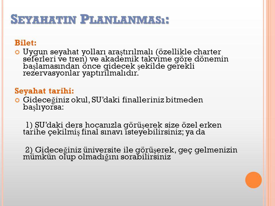 S EYAHATIN P LANLANMASı : Bilet: Uygun seyahat yolları ara ş tırılmalı (özellikle charter seferleri ve tren) ve akademik takvime göre dönemin ba ş lamasından önce gidecek ş ekilde gerekli rezervasyonlar yaptırılmalıdır.