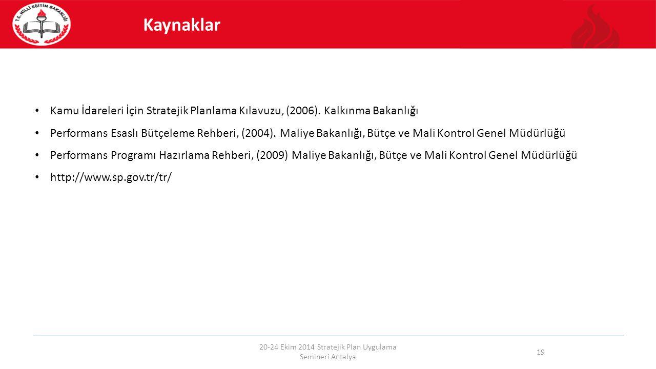 20-24 Ekim 2014 Stratejik Plan Uygulama Semineri Antalya 19 Kaynaklar Kamu İdareleri İçin Stratejik Planlama Kılavuzu, (2006). Kalkınma Bakanlığı Perf