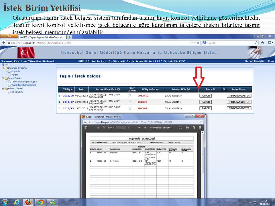 34 İstek Birim Yetkilisi Oluşturulan taşınır istek belgesi sistem tarafından taşınır kayıt kontrol yetkilisine gösterilmektedir. Taşınır kayıt kontrol