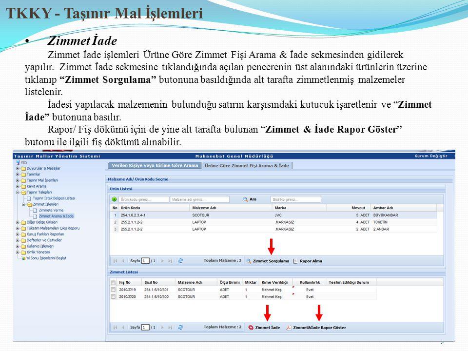TKKY - Taşınır Mal İşlemleri 9 Zimmet İade Zimmet İade işlemleri Ürüne Göre Zimmet Fişi Arama & İade sekmesinden gidilerek yapılır.