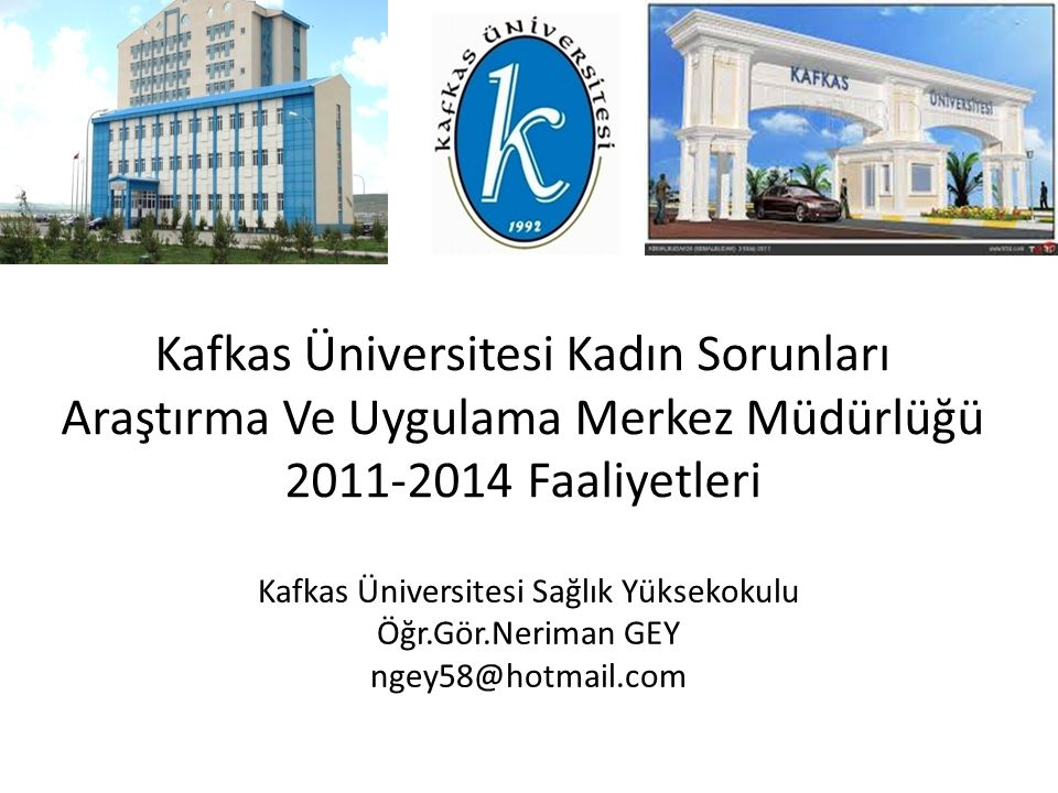 Kafkas Üniversitesi Kadın Sorunları Araştırma Ve Uygulama Merkez Müdürlüğü 2011-2014 Faaliyetleri Kafkas Üniversitesi Sağlık Yüksekokulu Öğr.Gör.Nerim