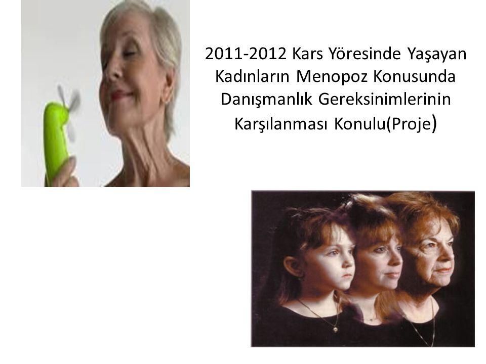 2011-2012 Kars Yöresinde Yaşayan Kadınların Menopoz Konusunda Danışmanlık Gereksinimlerinin Karşılanması Konulu(Proje )
