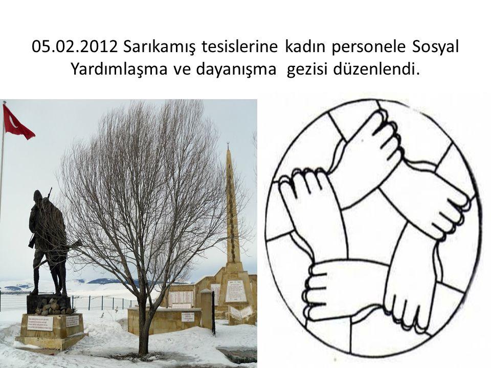 05.02.2012 Sarıkamış tesislerine kadın personele Sosyal Yardımlaşma ve dayanışma gezisi düzenlendi.