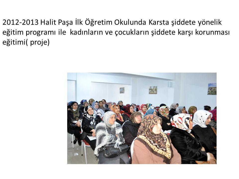 2012-2013 Halit Paşa İlk Öğretim Okulunda Karsta şiddete yönelik eğitim programı ile kadınların ve çocukların şiddete karşı korunması eğitimi( proje)