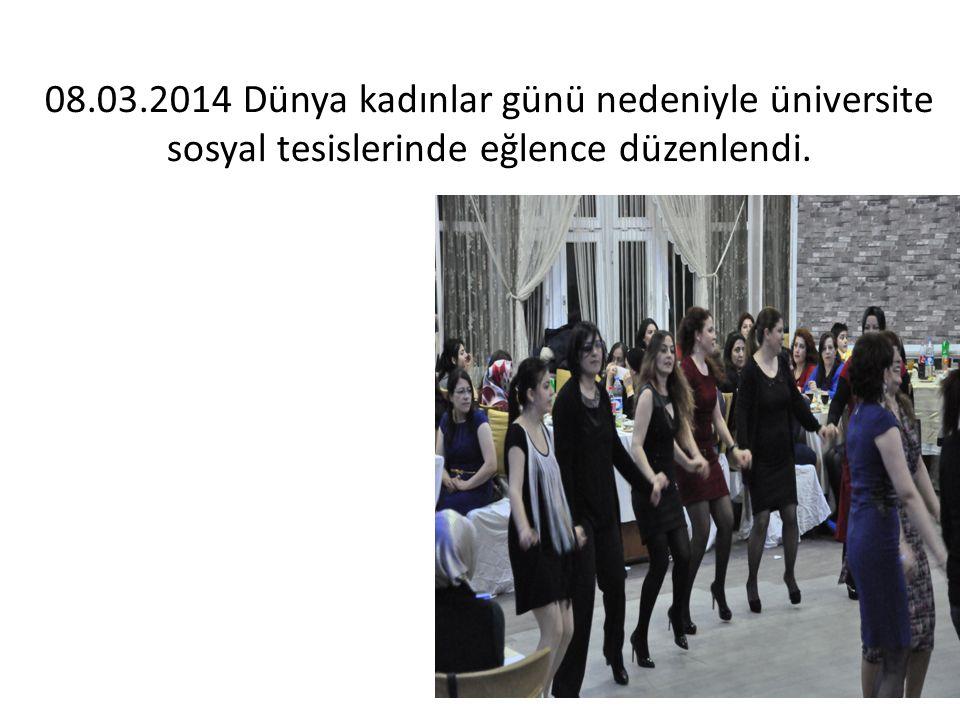08.03.2014 Dünya kadınlar günü nedeniyle üniversite sosyal tesislerinde eğlence düzenlendi.