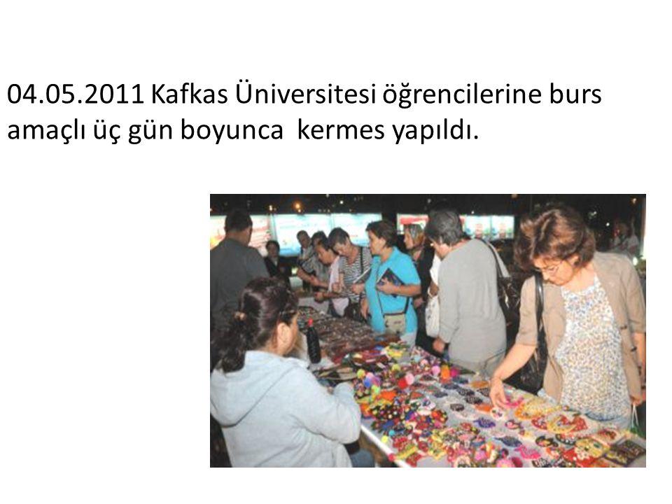 04.05.2011 Kafkas Üniversitesi öğrencilerine burs amaçlı üç gün boyunca kermes yapıldı.
