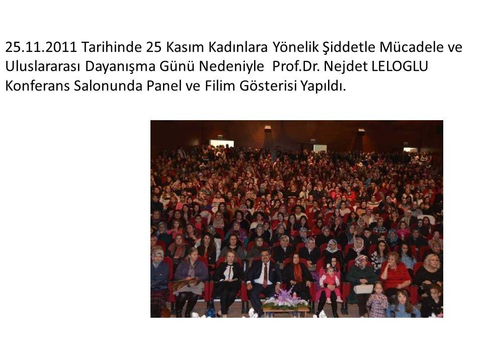 25.11.2011 Tarihinde 25 Kasım Kadınlara Yönelik Şiddetle Mücadele ve Uluslararası Dayanışma Günü Nedeniyle Prof.Dr. Nejdet LELOGLU Konferans Salonunda