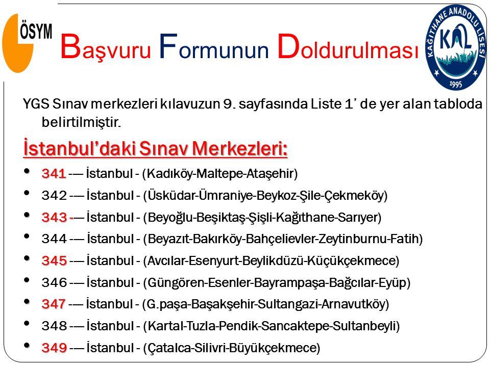 YGS Sınav merkezleri kılavuzun 9. sayfasında Liste 1' de yer alan tabloda belirtilmiştir. İstanbul'daki Sınav Merkezleri: 341 341 ---- İstanbul - (Kad