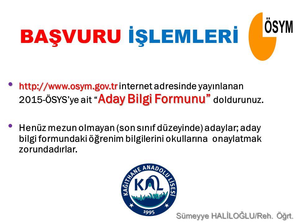 "http://www.osym.gov.tr Aday Bilgi Formunu"" http://www.osym.gov.tr internet adresinde yayınlanan 2015-ÖSYS'ye ait "" Aday Bilgi Formunu"" doldurunuz. Hen"