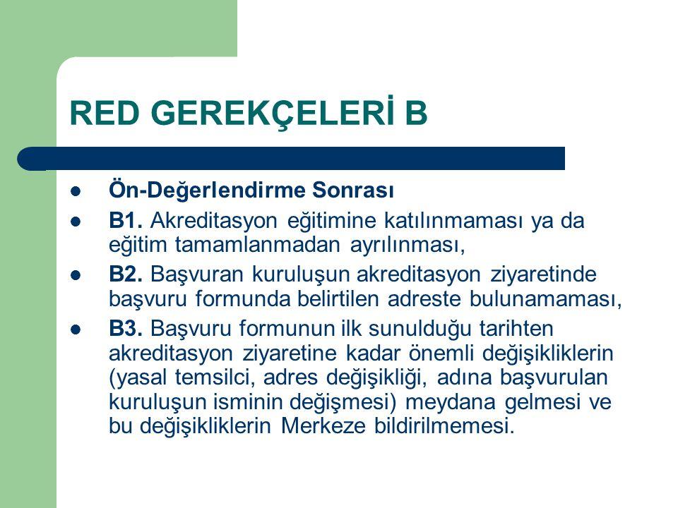 RED GEREKÇELERİ B Ön-Değerlendirme Sonrası B1. Akreditasyon eğitimine katılınmaması ya da eğitim tamamlanmadan ayrılınması, B2. Başvuran kuruluşun akr
