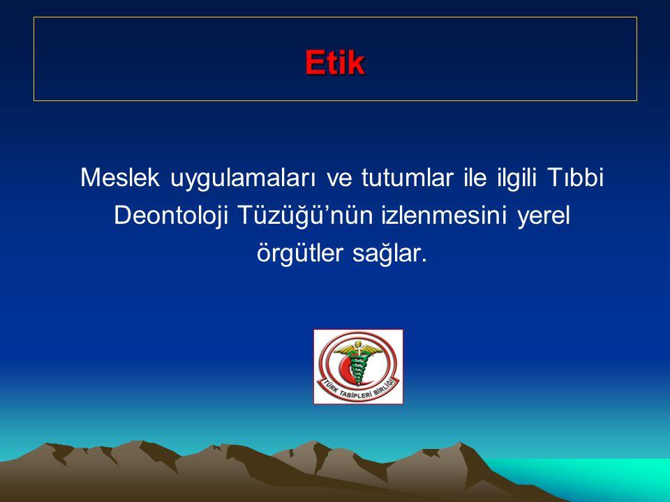 Etik Meslek uygulamaları ve tutumlar ile ilgili Tıbbi Deontoloji Tüzüğü'nün izlenmesini yerel örgütler sağlar.