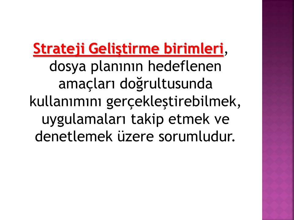 Strateji Geliştirme birimleri Strateji Geliştirme birimleri, dosya planının hedeflenen amaçları doğrultusunda kullanımını gerçekleştirebilmek, uygulam