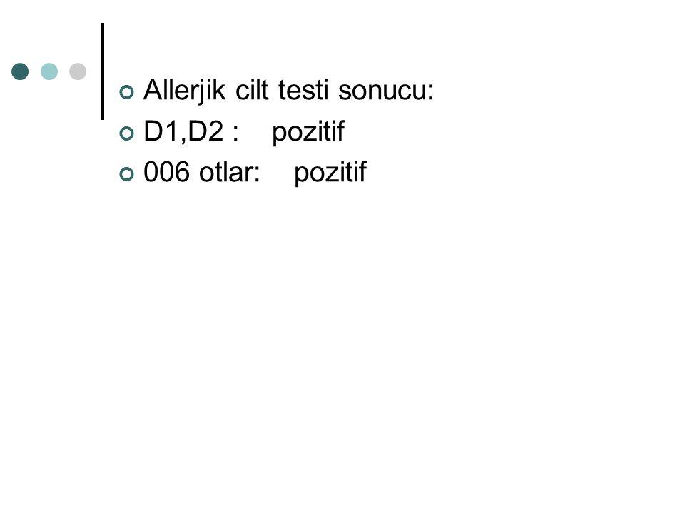 Allerjik cilt testi sonucu: D1,D2 : pozitif 006 otlar: pozitif