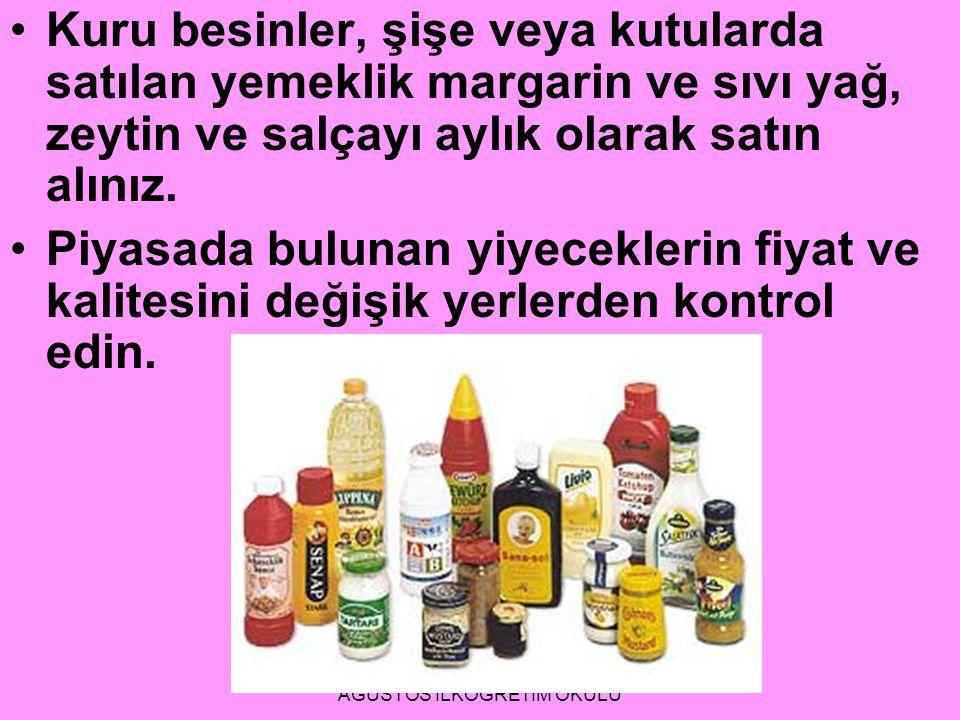ADEM EROL BAFRA 30 AĞUSTOS İLKÖĞRETİM OKULU Kuru besinler, şişe veya kutularda satılan yemeklik margarin ve sıvı yağ, zeytin ve salçayı aylık olarak s