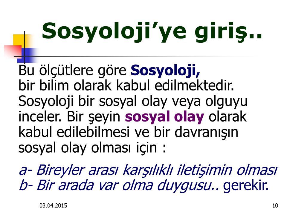03.04.201510 Sosyoloji'ye giriş.. Bu ölçütlere göre Sosyoloji, bir bilim olarak kabul edilmektedir. Sosyoloji bir sosyal olay veya olguyu inceler. Bir