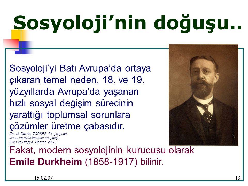 15.02.0713 Sosyoloji'nin doğuşu.. Sosyoloji'yi Batı Avrupa'da ortaya çıkaran temel neden, 18. ve 19. yüzyıllarda Avrupa'da yaşanan hızlı sosyal değişi