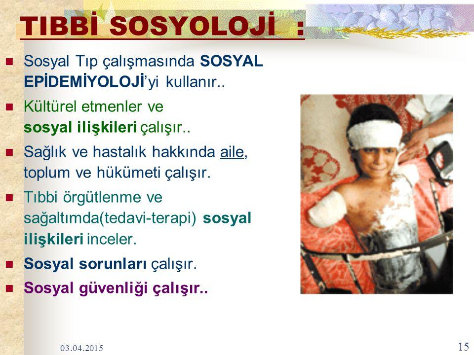 TIBBİ SOSYOLOJİ : Sosyal Tıp çalışmasında SOSYAL EPİDEMİYOLOJİ'yi kullanır.. Kültürel etmenler ve sosyal ilişkileri çalışır.. Sağlık ve hastalık hakkı