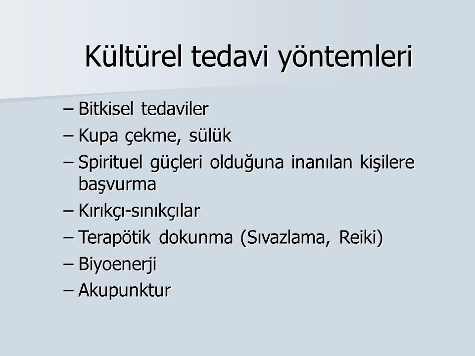 Kültürel tedavi yöntemleri –Bitkisel tedaviler –Kupa çekme, sülük –Spirituel güçleri olduğuna inanılan kişilere başvurma –Kırıkçı-sınıkçılar –Terapöti