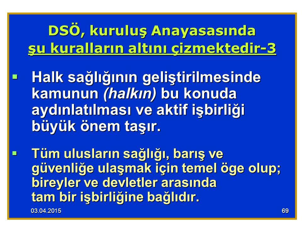 DSÖ, kuruluş Anayasasında şu kuralların altını çizmektedir-3  Halk sağlığının geliştirilmesinde kamunun (halkın) bu konuda aydınlatılması ve aktif iş