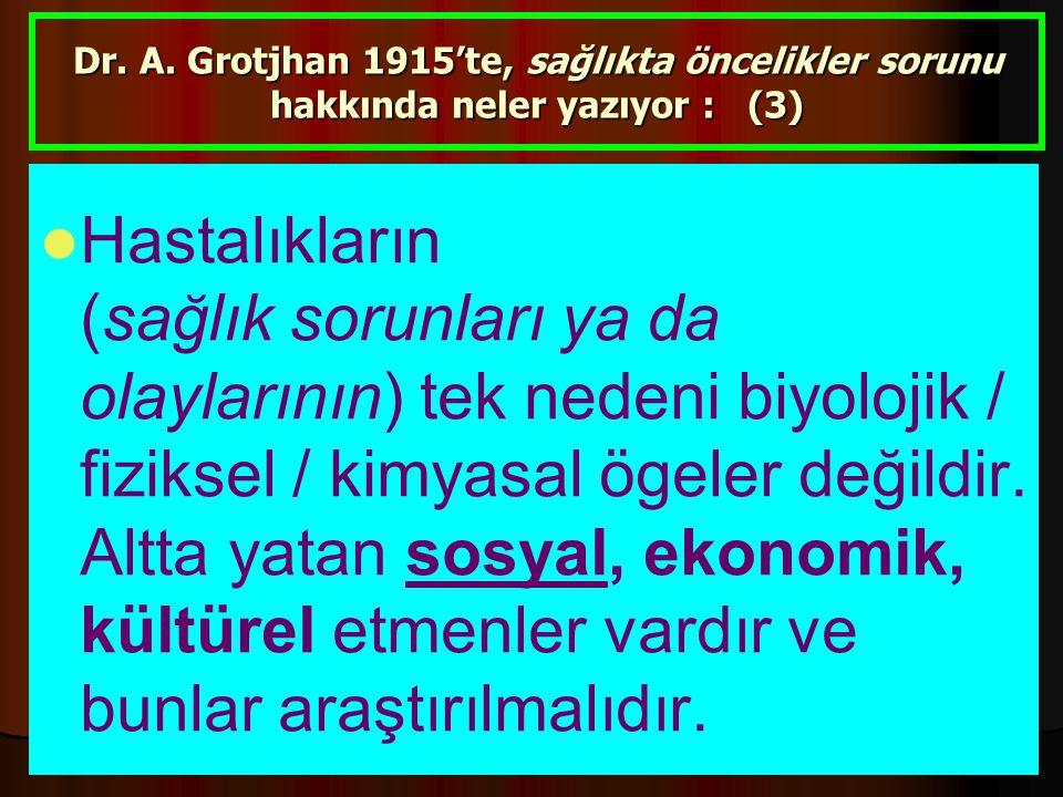 Dr.A. Saltık, AÜTF 72 03.04.2015 Dr. A. Grotjhan 1915'te, sağlıkta öncelikler sorunu hakkında neler yazıyor : (3) Hastalıkların (sağlık sorunları ya d