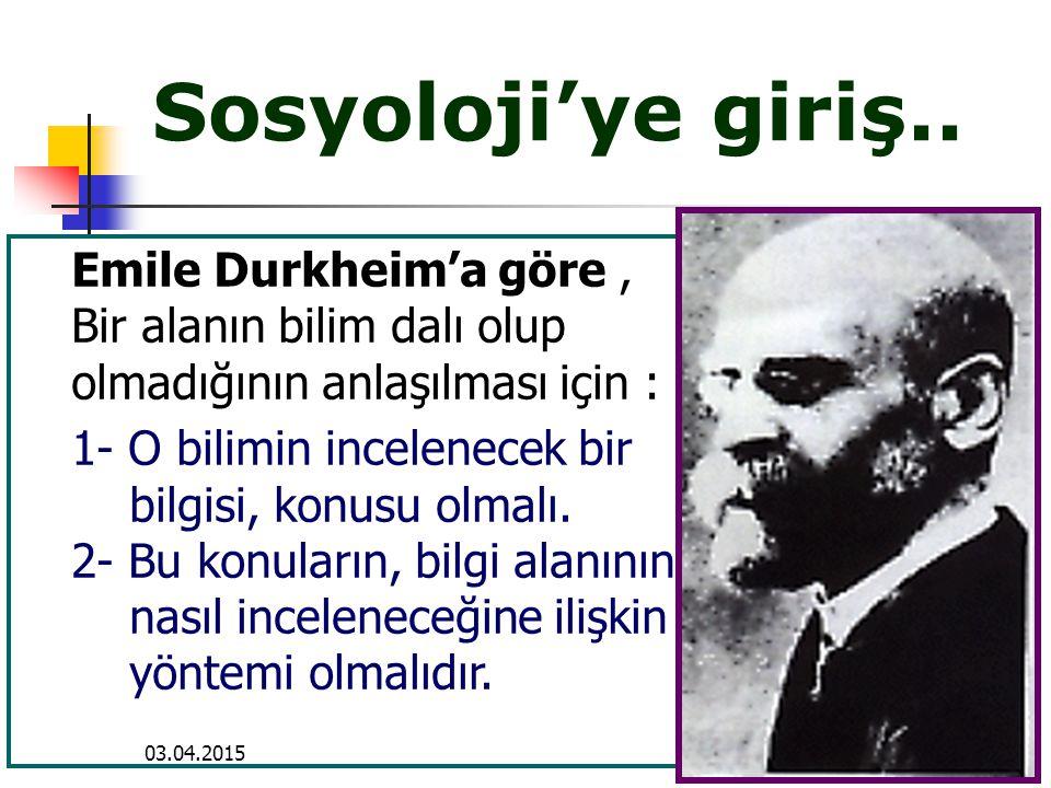 03.04.20159 Sosyoloji'ye giriş.. Emile Durkheim'a göre, Bir alanın bilim dalı olup olmadığının anlaşılması için : 1- O bilimin incelenecek bir bilgisi