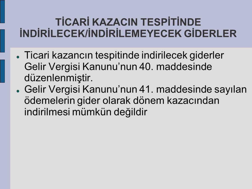 TİCARİ KAZACIN TESPİTİNDE İNDİRİLECEK/İNDİRİLEMEYECEK GİDERLER Ticari kazancın tespitinde indirilecek giderler Gelir Vergisi Kanunu'nun 40. maddesinde
