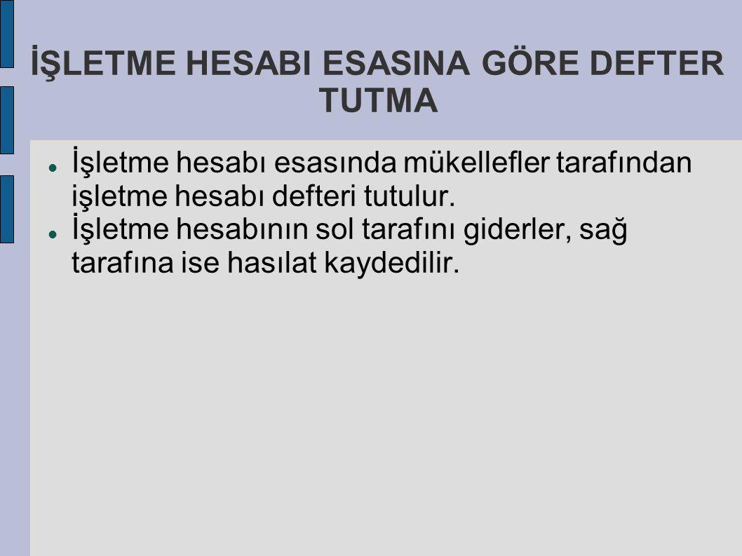 İŞLETME HESABI ESASINA GÖRE DEFTER TUTMA İşletme hesabı esasında mükellefler tarafından işletme hesabı defteri tutulur. İşletme hesabının sol tarafını