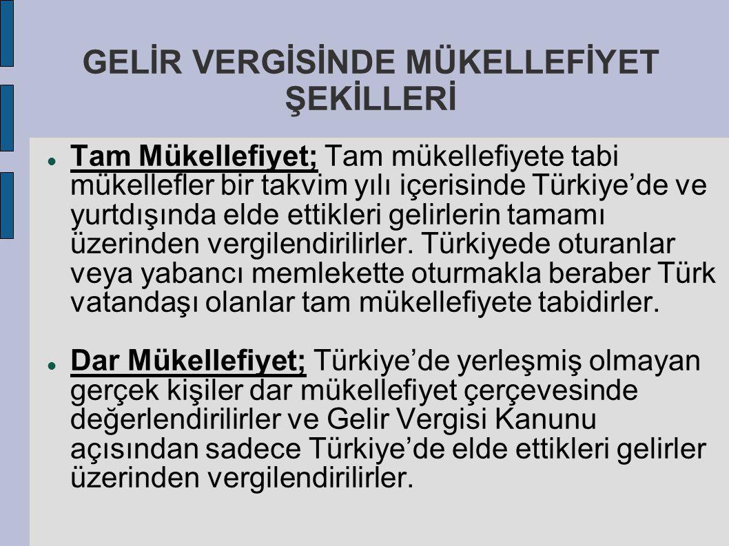 GELİR VERGİSİNDE MÜKELLEFİYET ŞEKİLLERİ Tam Mükellefiyet; Tam mükellefiyete tabi mükellefler bir takvim yılı içerisinde Türkiye'de ve yurtdışında elde