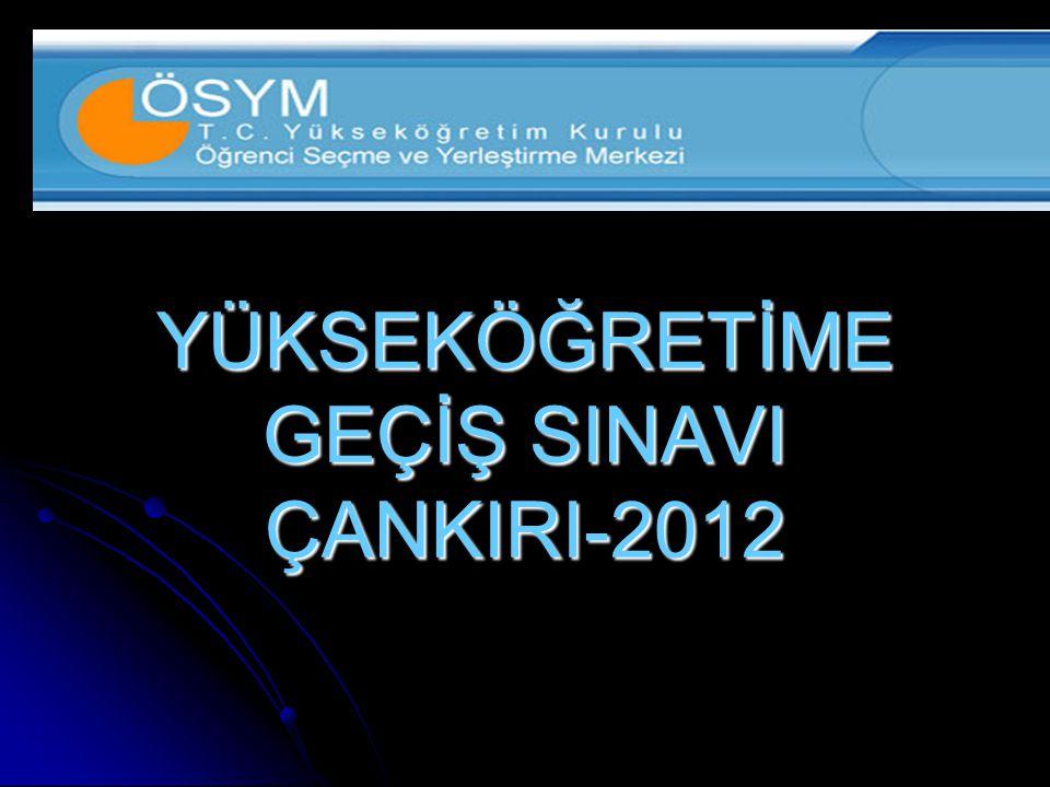 YÜKSEKÖĞRETİME GEÇİŞ SINAVI ÇANKIRI-2012