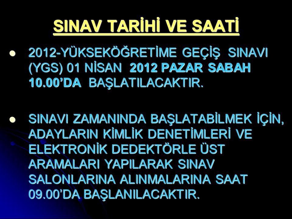 SINAV TARİHİ VE SAATİ 2012-YÜKSEKÖĞRETİME GEÇİŞ SINAVI (YGS) 01 NİSAN 2012 PAZAR SABAH 10.00'DA BAŞLATILACAKTIR. 2012-YÜKSEKÖĞRETİME GEÇİŞ SINAVI (YGS