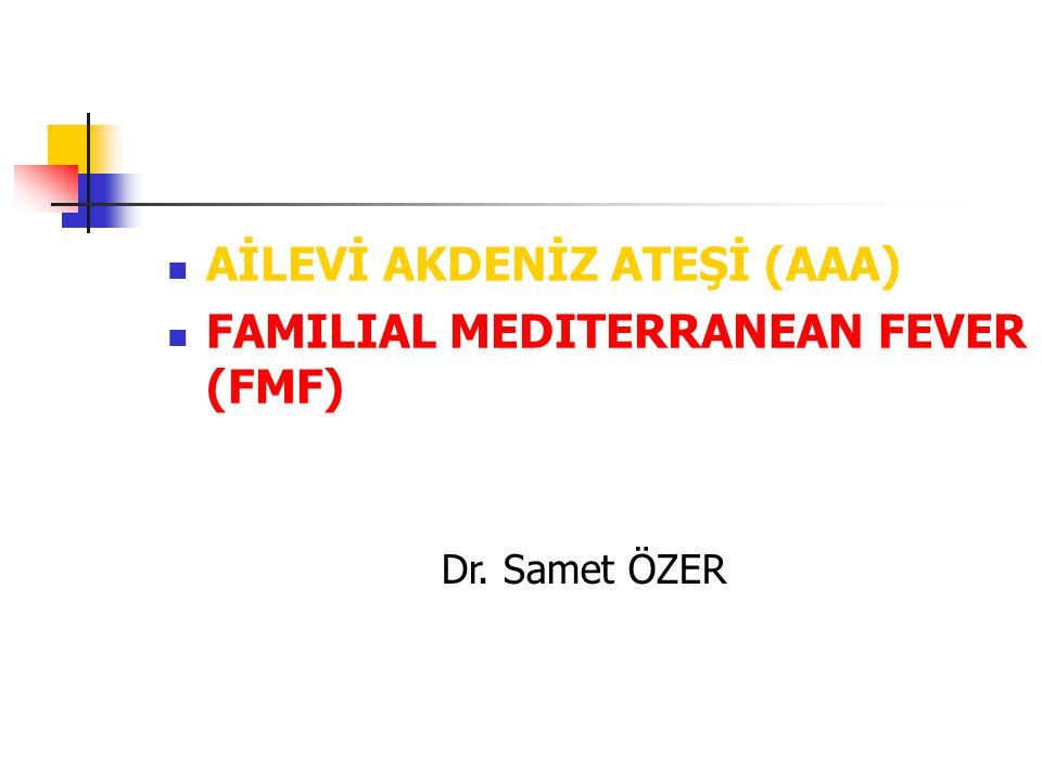 AİLEVİ AKDENİZ ATEŞİ (AAA) FAMILIAL MEDITERRANEAN FEVER (FMF) Dr. Samet ÖZER