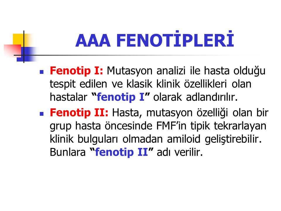 """AAA FENOTİPLERİ Fenotip I: Mutasyon analizi ile hasta olduğu tespit edilen ve klasik klinik özellikleri olan hastalar """"fenotip I"""" olarak adlandırılır."""