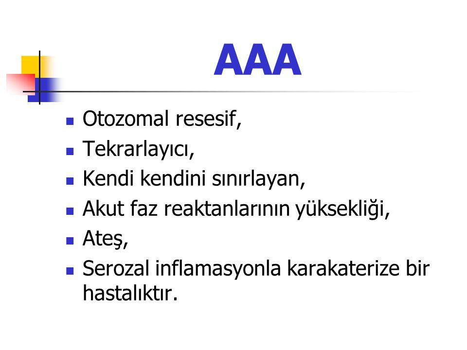 AAA Otozomal resesif, Tekrarlayıcı, Kendi kendini sınırlayan, Akut faz reaktanlarının yüksekliği, Ateş, Serozal inflamasyonla karakaterize bir hastalıktır.
