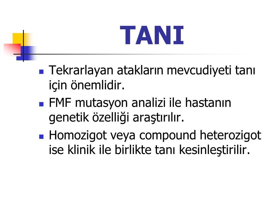 TANI Tekrarlayan atakların mevcudiyeti tanı için önemlidir. FMF mutasyon analizi ile hastanın genetik özelliği araştırılır. Homozigot veya compound he