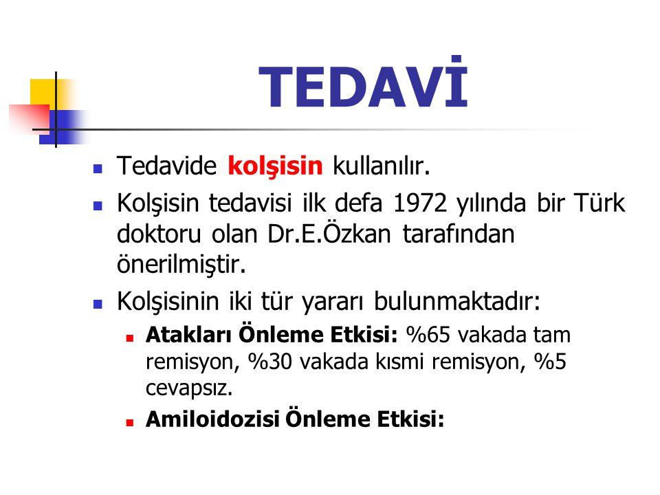 TEDAVİ Tedavide kolşisin kullanılır. Kolşisin tedavisi ilk defa 1972 yılında bir Türk doktoru olan Dr.E.Özkan tarafından önerilmiştir. Kolşisinin iki