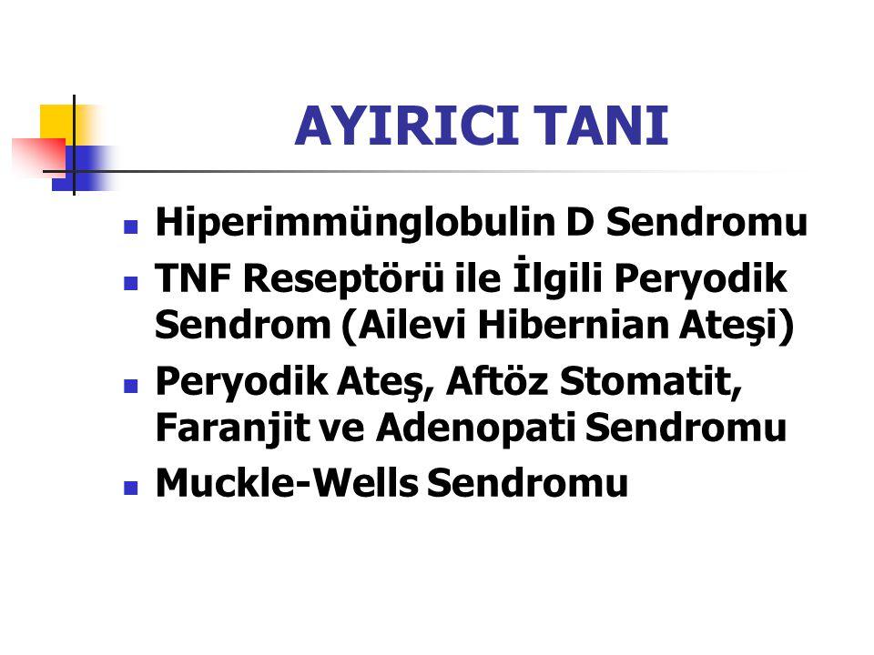 AYIRICI TANI Hiperimmünglobulin D Sendromu TNF Reseptörü ile İlgili Peryodik Sendrom (Ailevi Hibernian Ateşi) Peryodik Ateş, Aftöz Stomatit, Faranjit
