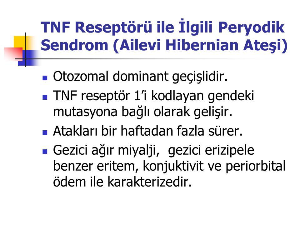 TNF Reseptörü ile İlgili Peryodik Sendrom (Ailevi Hibernian Ateşi) Otozomal dominant geçişlidir. TNF reseptör 1'i kodlayan gendeki mutasyona bağlı ola