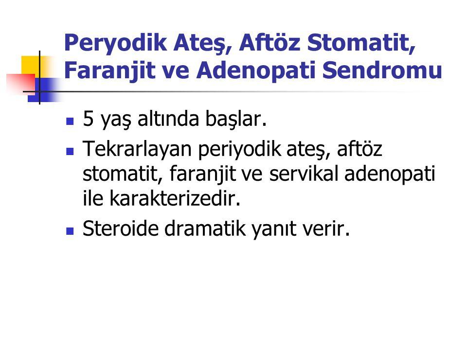 Peryodik Ateş, Aftöz Stomatit, Faranjit ve Adenopati Sendromu 5 yaş altında başlar. Tekrarlayan periyodik ateş, aftöz stomatit, faranjit ve servikal a