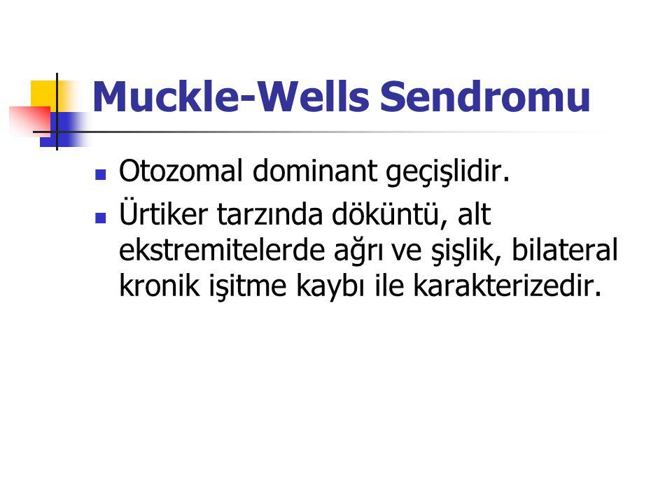 Muckle-Wells Sendromu Otozomal dominant geçişlidir. Ürtiker tarzında döküntü, alt ekstremitelerde ağrı ve şişlik, bilateral kronik işitme kaybı ile ka
