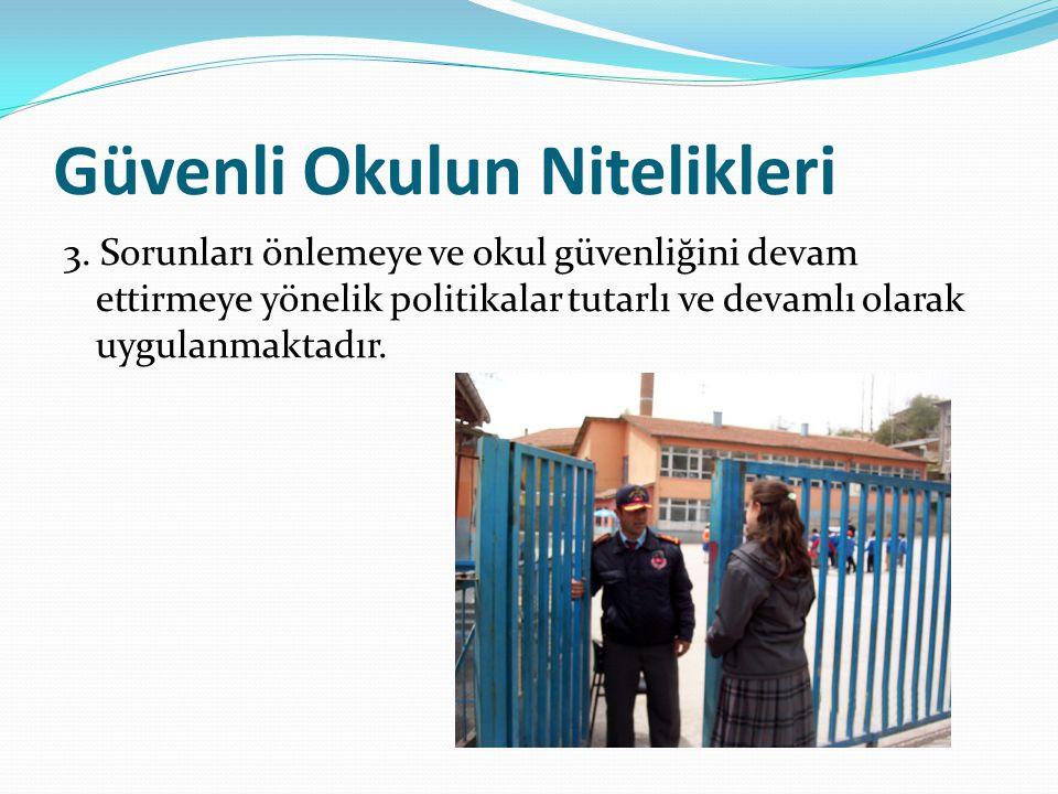Güvenli Okulun Nitelikleri 3. Sorunları önlemeye ve okul güvenliğini devam ettirmeye yönelik politikalar tutarlı ve devamlı olarak uygulanmaktadır.