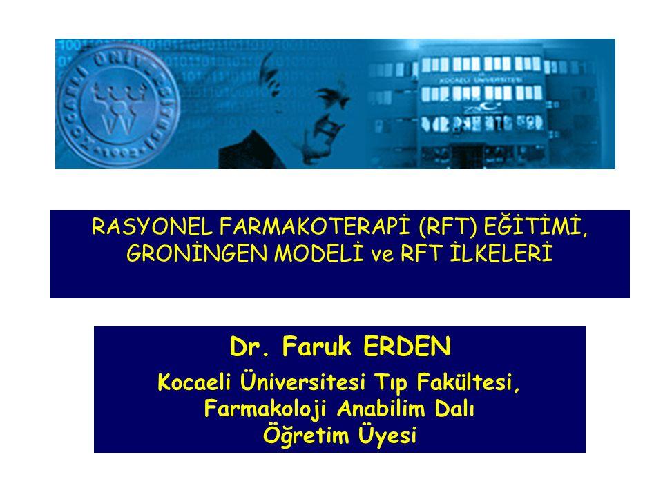 Dr. Faruk ERDEN Kocaeli Üniversitesi Tıp Fakültesi, Farmakoloji Anabilim Dalı Öğretim Üyesi RASYONEL FARMAKOTERAPİ (RFT) EĞİTİMİ, GRONİNGEN MODELİ ve