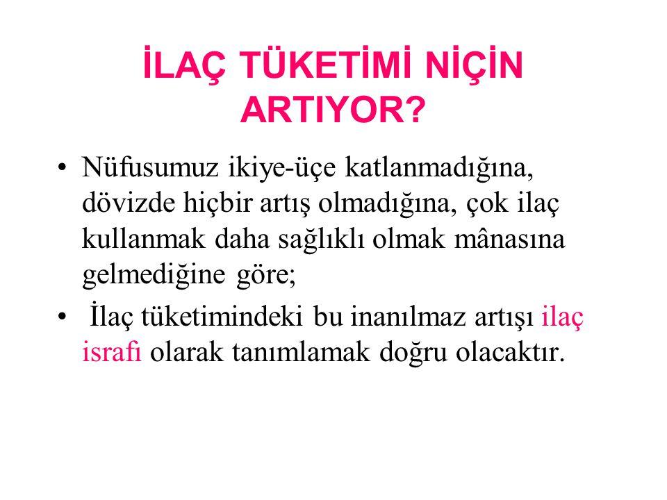 İLAÇ TÜKETİMİ NİÇİN ARTIYOR.